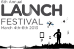 6th annual Launch Festival March 4th-6th 2013